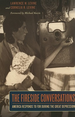 The Fireside Conversations By Levine, Lawrence W./ Levine, Cornelia R./ Kazin, Michael (FRW)